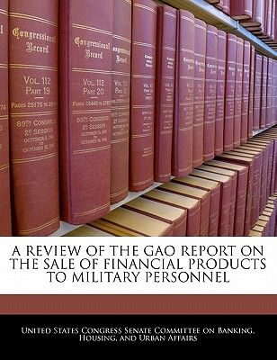 Bibliogov A Review of the Gao Report on the Sale of Financial Products to Military Personnel by United States Congress Senate Committee [P at Sears.com